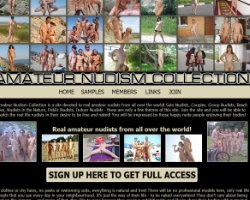 Amateur Nudism Collection - Amateur Nudism Collection is a site devoted to real amateur nudists from all over the world! Solo Nudists, Couples, Group Nudists, Beach Sex, Nudists in the Nature, Public Nudists, Indoor Nudists - these are only a few themes of this site!